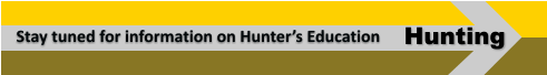 Hunting Stay tuned for information on Hunter's Education
